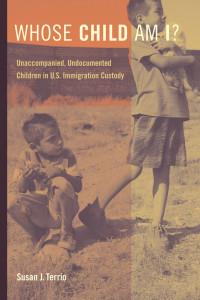 Whose Child Am I?: Unaccompanied, Undocumented Children in U.S. Immigration Custody